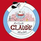 Claude All at Sea: A Picture Book by Alex T. Smith (Hardback, 2016)