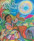 Who Built The Stable? a Nativity Poem 9781442409347 by Ashley Bryan Hardback
