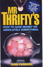 Mr. Thrifty's  How to Save Money on Absolutely Everything by Jane Furnival (Paperback, 2000)