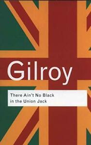 There-Ain-039-t-No-Black-in-the-Union-Jack-The-Cultural-Poli-New-Paperback-Book