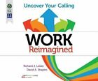 Work Reimagined: Uncover Your Calling by Richard J Leider, David Shapiro (CD-Audio, 2015)