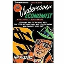 The Undercover Economist : Exposing Why the Rich Are Rich, the Poor Are Poor...