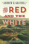 The Red and the White: A Family Saga of the American West by Andrew R. Graybill (Paperback, 2014)