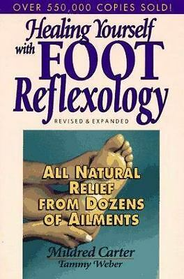 Healing Yourself with Foot Reflexology All-Natural Relief for Dozens of Ailments Revised and Expanded