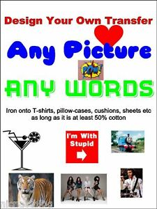 Your very own Personalised iron on transfer. A4 or A5. Any picture, Any words
