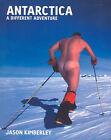 Antarctica: A Different Adventure by Jason Kimberley (Paperback, 2007)