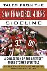 Tales from the San Francisco 49ers Sideline: A Collection of the Greatest 49ers Stories Ever Told by Roger Craig (Paperback, 2013)