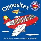Amazing Machines First Concepts: Opposites by Kingfisher (Board book, 2015)