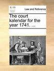 The Court Kalendar for the Year 1741. ... by Multiple Contributors (Paperback / softback, 2010)