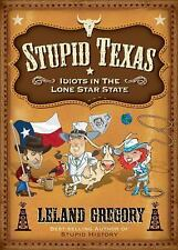 Stupid Texas : Idiots in the Lone Star State by Leland Gregory (2010, Paperback)