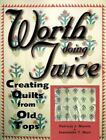 Worth Doing Twice : Creating Quilts from Old Tops by Patricia J. Morris and Jeannette T. Muir (1999, Paperback)