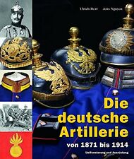 Die deutsche Artillerie von 1871 - 1914 Uniformierung und Ausrüstung Herr/Nguyen