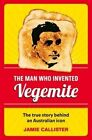 The Man Who Invented Vegemite by Jamie Callister (Paperback, 2014)