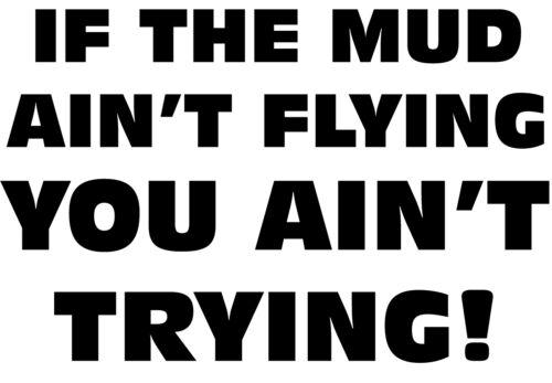 If The Mud Ain/'t Flying Decal Sticker Vinyl Window Truck Mudding