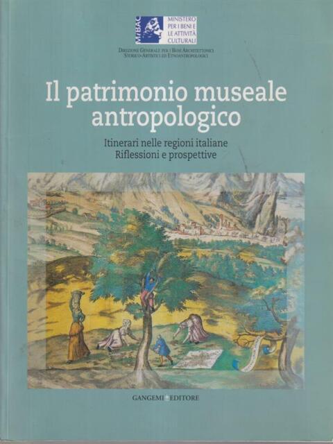 IL PATRIMONIO MUSEALE ANTROPOLOGICO  AA.VV. GANGEMI 2008