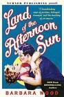 Land of the Afternoon Sun by Barbara Wood (Hardback, 2016)