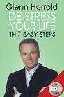 De-stress Your Life: In Seven Easy Steps by Glenn Harrold (Paperback, 2007)