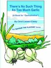 There's No Such Thing as Too Much Garlic 9781420819892 by Carol Lazzeri-casey