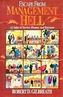 Escape from Management Hell: Twelve Tales of Horror, Humour and Heroism by Robert D. Gilbreath (Book, 1993)