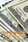 The Science of Getting Rich by Wallace D Wattles, Wallace D The Science of Getting Rich (Paperback / softback, 2007)