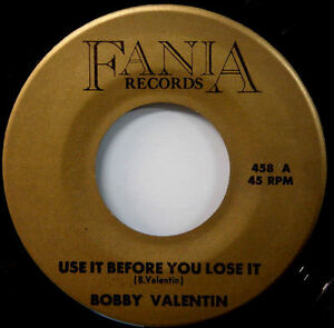 BOBBY-VALENTIN-Use-It-Before-You-NORTHERN-SOUL-BOOGALOO-FANIA-458-Gold-MINT