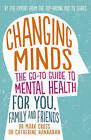 Changing Minds: The Go-to Guide to Mental Health for You, Family and Friends by Catherine Hanrahan, Mark Cross (Paperback, 2016)