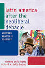 Latin America After the Neoliberal Debacle: Another Region is Possible by Richard A. Dello Buono, Ximena de la Barra (Paperback, 2009)