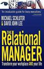 The Relational Manager: Transform Your Workplace and Your Life by Michael Schluter, John Lee, David John Lee (Paperback, 2009)