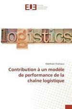 Contribution a un Modele de Performance de la Chaine Logistique by Charkaoui...