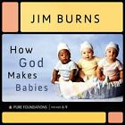 Pure Foundations: How God Makes Babies by Jim Burns (2009, Hardcover)