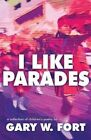 I Like Parades by Gary W Fort (Paperback / softback, 2013)