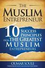 The Muslim Entrepreneur: 10 Success Principles from the Greatest Muslim Entrepreneurs by Oumar Soule (Paperback / softback, 2015)