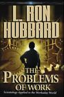 The Problems of Work : Scientology Applied to the Work a Day World by L. Ron Hubbard (2007, Hardcover)