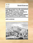 A Proper Answer to a Vile, Anonymous Libel. Written by L. D. N. Chiefly Against John Lockman, Secretary to the Society of the Free British Fishery. in a Letter to Slingsby Bethell, Esq; President of the Said Society. by John Lockman (Paperback / softback, 2010)
