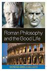 Roman Philosophy and the Good Life by Raymond Angelo Belliotti (Hardback, 2009)