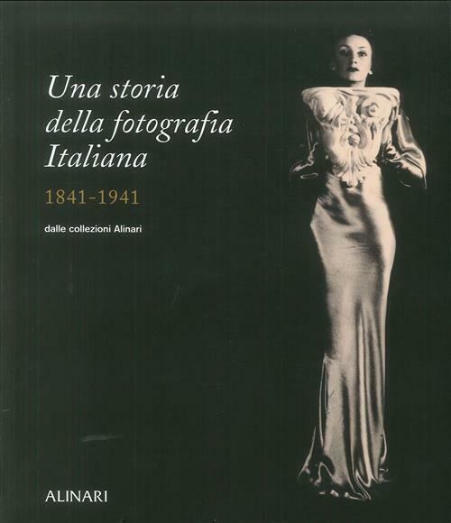 Una Storia Della Fotografia Italiana Monica Maffioli Alinari 2006