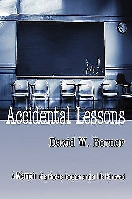 Accidental Lessons : A Memoir of a Rookie Teacher and a Life Renewed