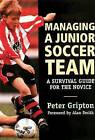 Managing a Junior Soccer Team: A Survival Quide for the Novice by Peter Gripton (Paperback, 2001)
