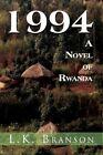1994 a Novel of Rwanda 9781456897352 by L K Branson Paperback