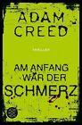 Am Anfang war der Schmerz von Adam Creed (2012, Taschenbuch)