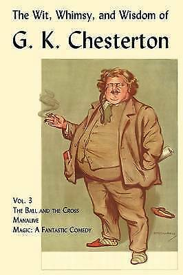 Wit, Whimsy, and Wisdom of G. K. Chesterton : The Ball and the Cross, Manaliv...