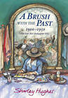 A Brush with the Past: 1900-1950 the Years That Changed Our Lives by Shirley Hughes (Hardback, 2005)
