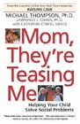 Mom, They'RE Teasing ME by Michael Phd Thompson (Paperback, 2004)