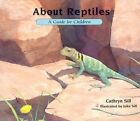 About Reptiles: A Guide for Children by Cathryn P Sill (Paperback / softback, 2003)