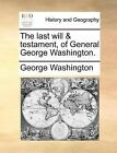 The Last Will & Testament, of General George Washington. by George Washington (Paperback / softback, 2010)