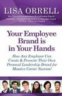 Your Employee Brand Is in Your Hands: How Any Employee Can Create & Promote Their Own Personal Leadership Brand for Massive Career Success! by Lisa Orrell (Paperback / softback, 2014)