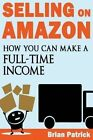 Selling on Amazon: How You Can Make a Full-Time Income Selling on Amazon by Brian Patrick (Paperback / softback, 2014)