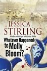 Whatever Happenened to Molly Bloom?: A Historical Murder Mystery Set in Dublin by Jessica Stirling (Hardback, 2015)