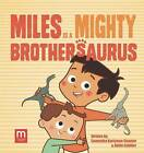 Miles Is a Mighty Brothersaurus by Abbie Schiller, Samantha Kurtzman-Counter (Hardback, 2016)