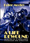 A Life Rewound: Memoirs of a Freelance Producer and Director by Peter Morley (Paperback, 2010)